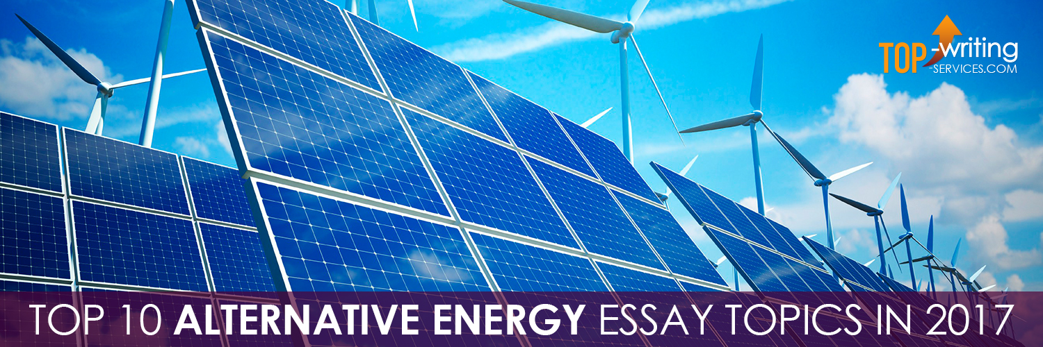 alternative-energy-essay-topics-in-2017